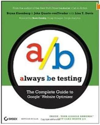 Click Here To Buy Always Be Testing: The Complete Guide to Google Website Optimizer