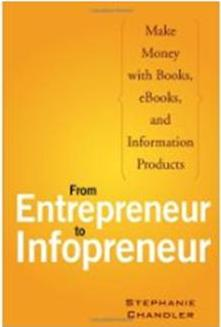 Click Here To Buy From Entrepreneur to Infopreneur by Stephanie Chandler