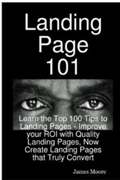 Click Here To Buy Landing Page 101: Learn the Top 100 Tips to Landing Pages by James Moore