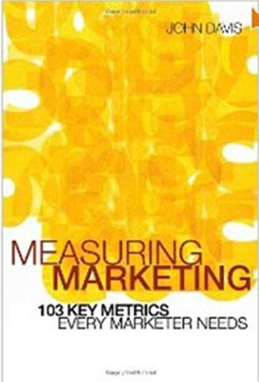 Click Here To Buy Measuring Marketing: 103 Key Metrics Every Marketer Needs by John Davis