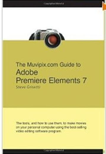 Click Here To Buy The Muvipix.com Guide To Adobe Premiere Elements 7 by Steve Grisetti