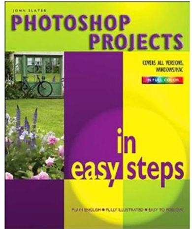 Click Here To Buy Photoshop Projects in Easy Steps by John Slater