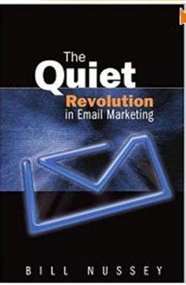 Click Here To Buy The Quiet Revolution in Email Marketing by Bill Nussey
